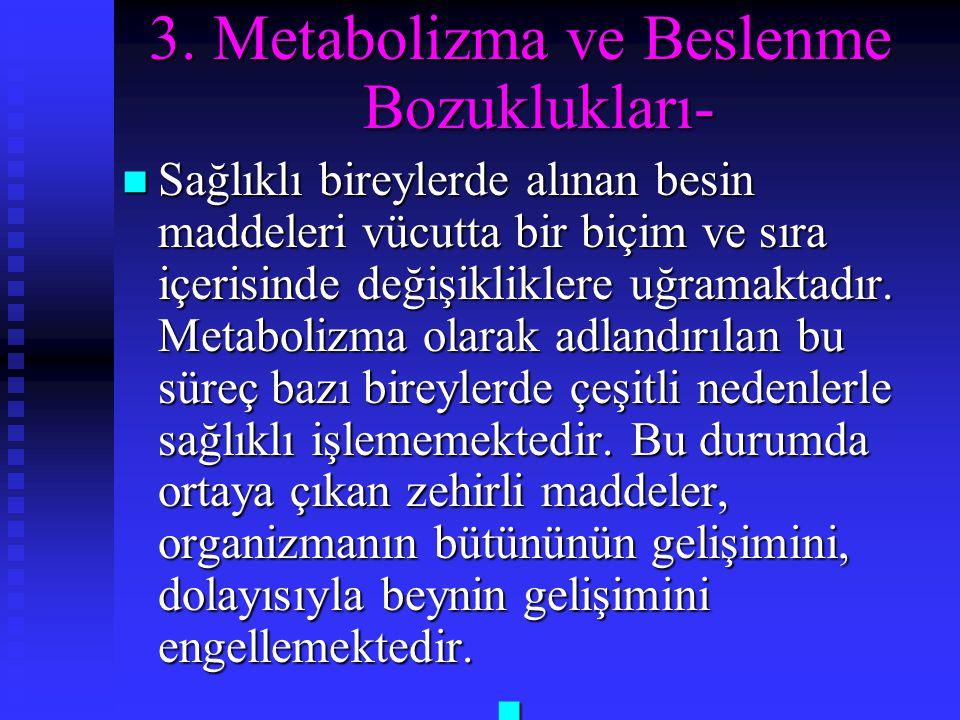 3. Metabolizma ve Beslenme Bozuklukları- Sağlıklı bireylerde alınan besin maddeleri vücutta bir biçim ve sıra içerisinde değişikliklere uğramaktadır.