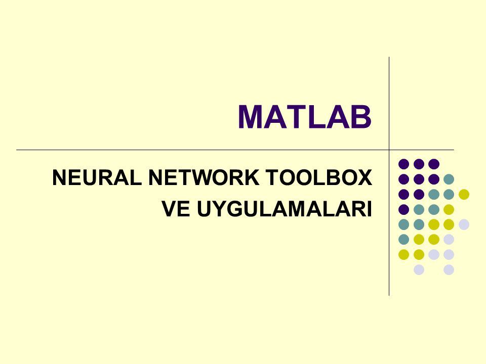 MATLAB NEURAL NETWORK TOOLBOX VE UYGULAMALARI