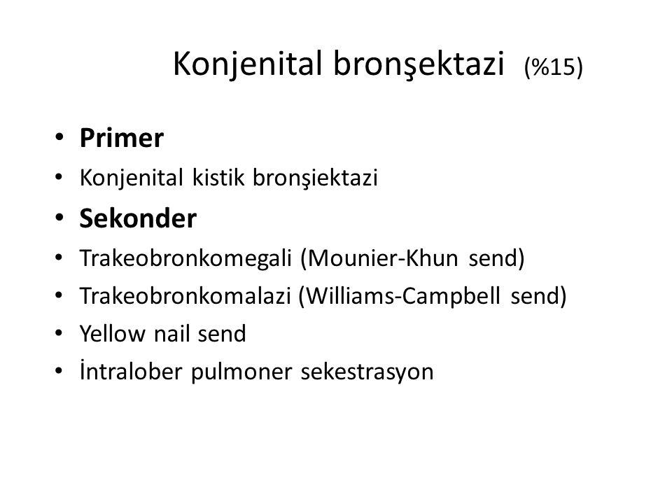 Konjenital bronşektazi (%15) Primer Konjenital kistik bronşiektazi Sekonder Trakeobronkomegali (Mounier-Khun send) Trakeobronkomalazi (Williams-Campbe