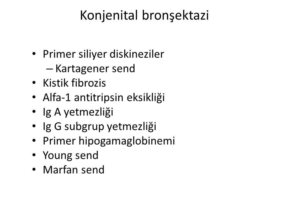 Konjenital bronşektazi Primer siliyer diskineziler – Kartagener send Kistik fibrozis Alfa-1 antitripsin eksikliği Ig A yetmezliği Ig G subgrup yetmezl