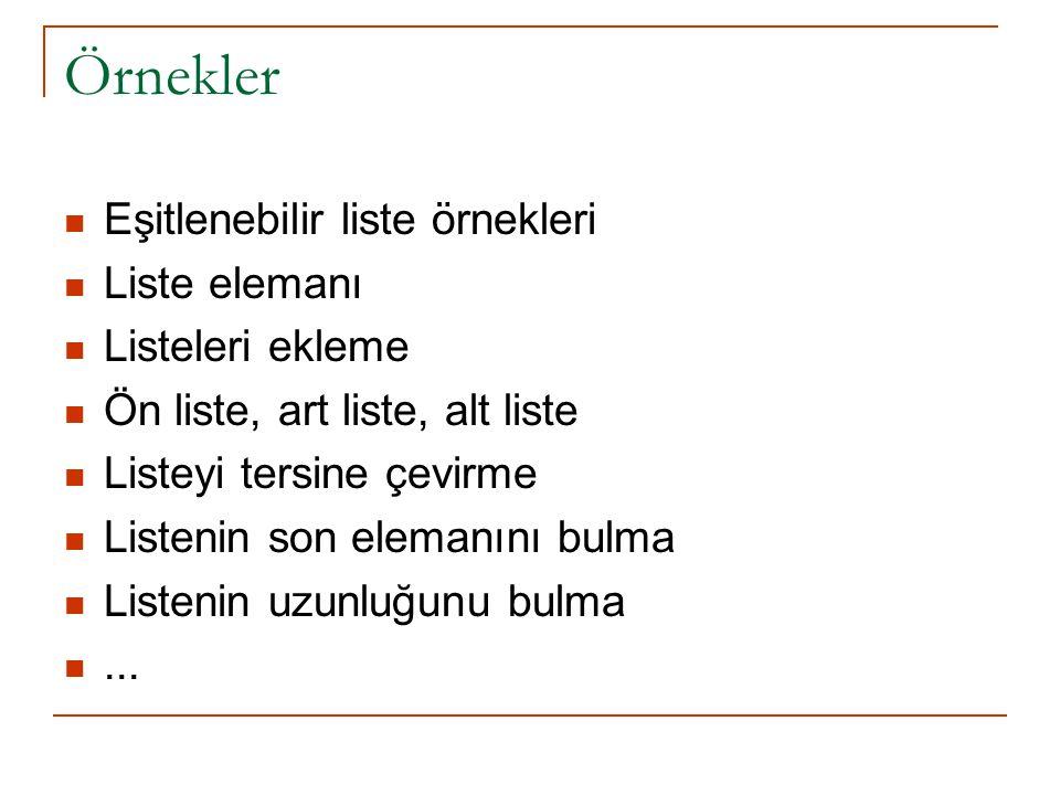 Örnekler Eşitlenebilir liste örnekleri Liste elemanı Listeleri ekleme Ön liste, art liste, alt liste Listeyi tersine çevirme Listenin son elemanını bu