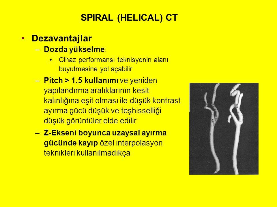 SPIRAL (HELICAL) CT Dezavantajlar –Dozda yükselme: Cihaz performansı teknisyenin alanı büyütmesine yol açabilir –Pitch > 1.5 kullanımı ve yeniden yapı