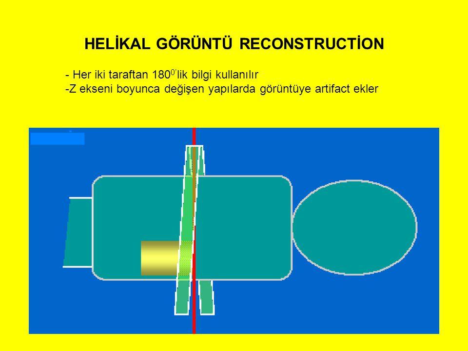 HELİKAL GÖRÜNTÜ RECONSTRUCTİON - Her iki taraftan 180 0' lik bilgi kullanılır -Z ekseni boyunca değişen yapılarda görüntüye artifact ekler