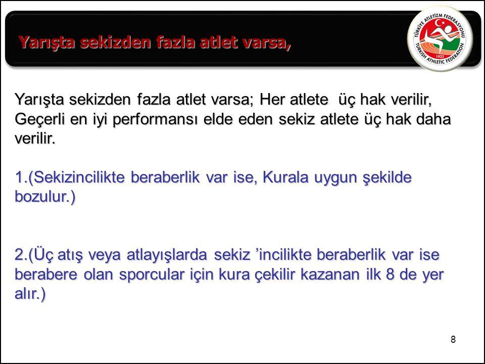 9 Yarışta sekiz veya daha az atlet varsa, Yarışta sekiz veya daha az atlet varsa, her atlete altı hak verilir.