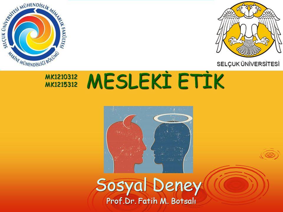 Prof.Dr. Fatih M. Botsalı Sosyal Deney MESLEKİ ETİK MK1210312MK1215312 SELÇUK ÜNİVERSİTESİ