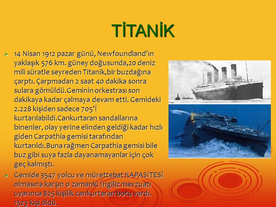  14 Nisan 1912 pazar günü, Newfoundland'ın yaklaşık 576 km. güney doğusunda,20 deniz mili süratle seyreden Titanik,bir buzdağına çarptı. Çarpmadan 2
