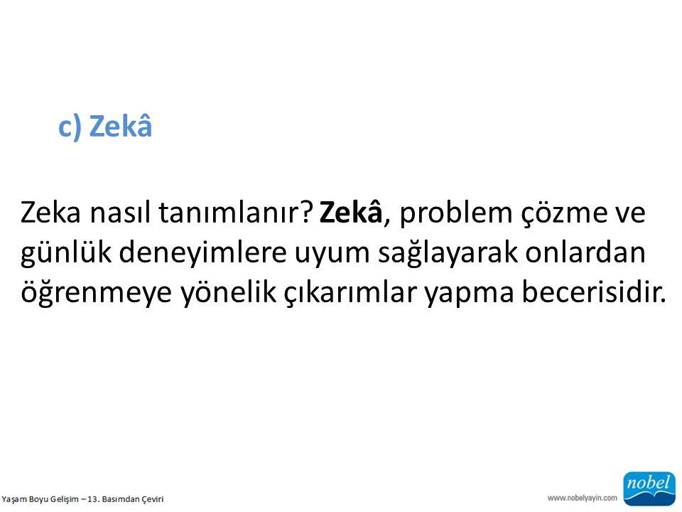 c) Zekâ Zeka nasıl tanımlanır? Zekâ, problem çözme ve günlük deneyimlere uyum sağlayarak onlardan öğrenmeye yönelik çıkarımlar yapma becerisidir.