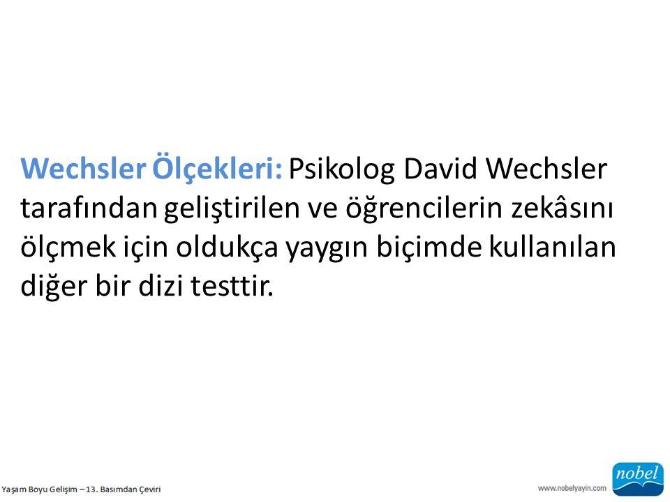 Wechsler Ölçekleri: Psikolog David Wechsler tarafından geliştirilen ve öğrencilerin zekâsını ölçmek için oldukça yaygın biçimde kullanılan diğer bir d