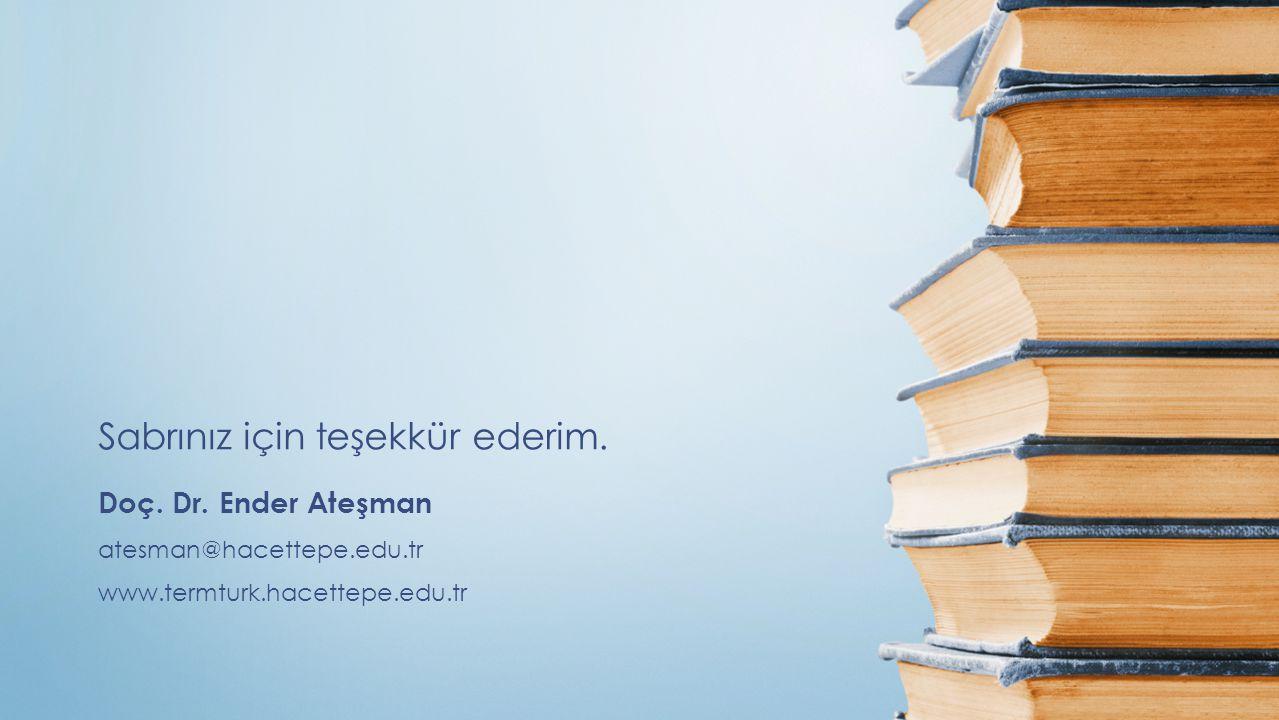 Doç. Dr. Ender Ateşman atesman@hacettepe.edu.tr www.termturk.hacettepe.edu.tr Sabrınız için teşekkür ederim.
