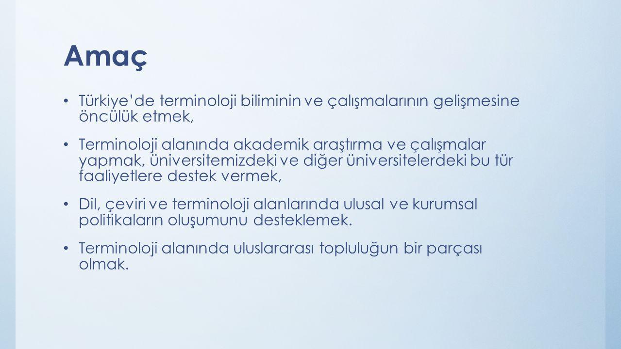 Amaç Türkiye'de terminoloji biliminin ve çalışmalarının gelişmesine öncülük etmek, Terminoloji alanında akademik araştırma ve çalışmalar yapmak, ünive