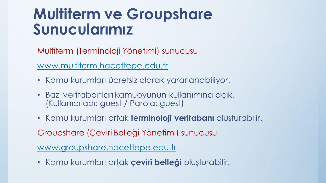 Multiterm ve Groupshare Sunucularımız Multiterm (Terminoloji Yönetimi) sunucusu www.multiterm.hacettepe.edu.tr Kamu kurumları ücretsiz olarak yararlan