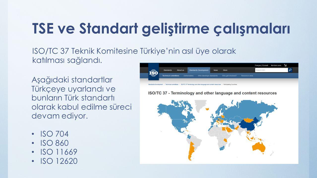 TSE ve Standart geliştirme çalışmaları ISO/TC 37 Teknik Komitesine Türkiye'nin asıl üye olarak katılması sağlandı. Aşağıdaki standartlar Türkçeye uyar