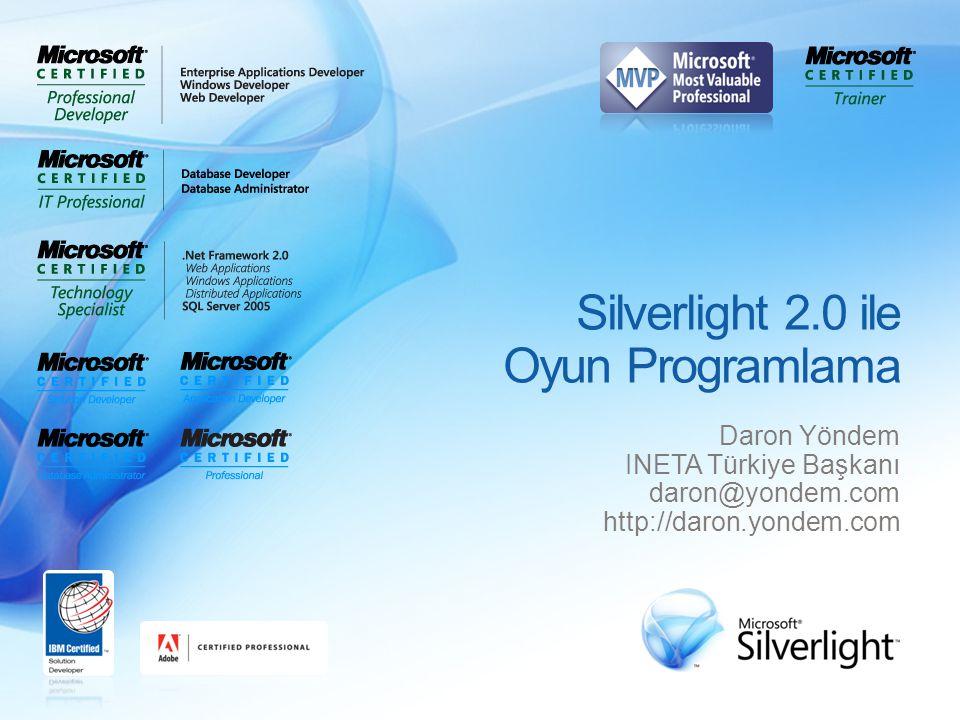 Silverlight 2.0 ile Oyun Programlama Daron Yöndem INETA Türkiye Başkanı daron@yondem.com http://daron.yondem.com