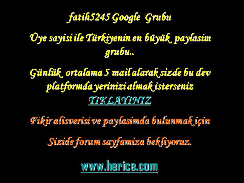 fatih5245 Google Grubu Üye sayisi ile Türkiyenin en büyük paylasim grubu..