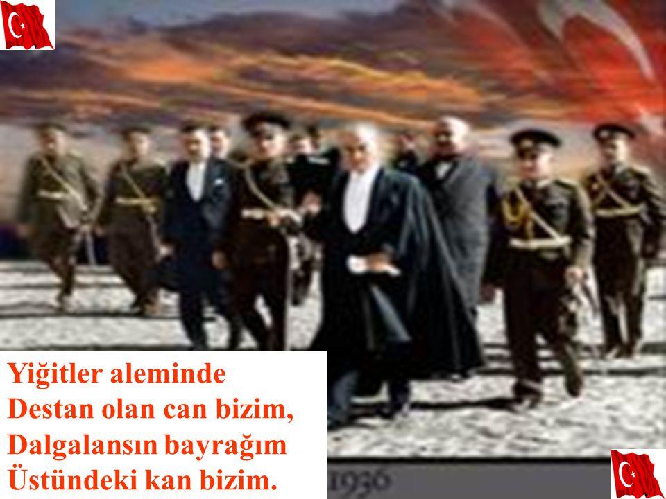 Yiğitler aleminde Destan olan can bizim, Dalgalansın bayrağım Üstündeki kan bizim.