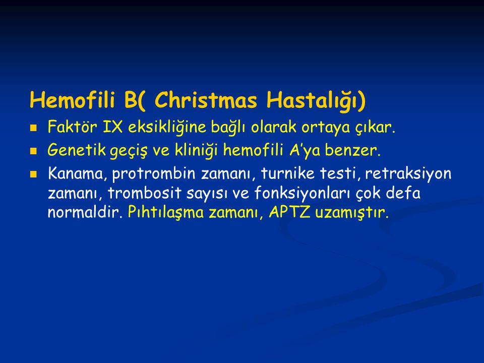 Hemofili B( Christmas Hastalığı) Faktör IX eksikliğine bağlı olarak ortaya çıkar. Genetik geçiş ve kliniği hemofili A'ya benzer. Kanama, protrombin za