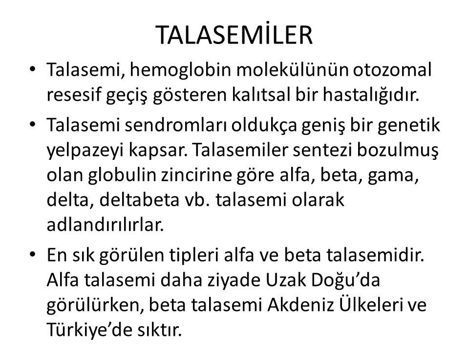 TALASEMİLER Talasemi, hemoglobin molekülünün otozomal resesif geçiş gösteren kalıtsal bir hastalığıdır. Talasemi sendromları oldukça geniş bir genetik
