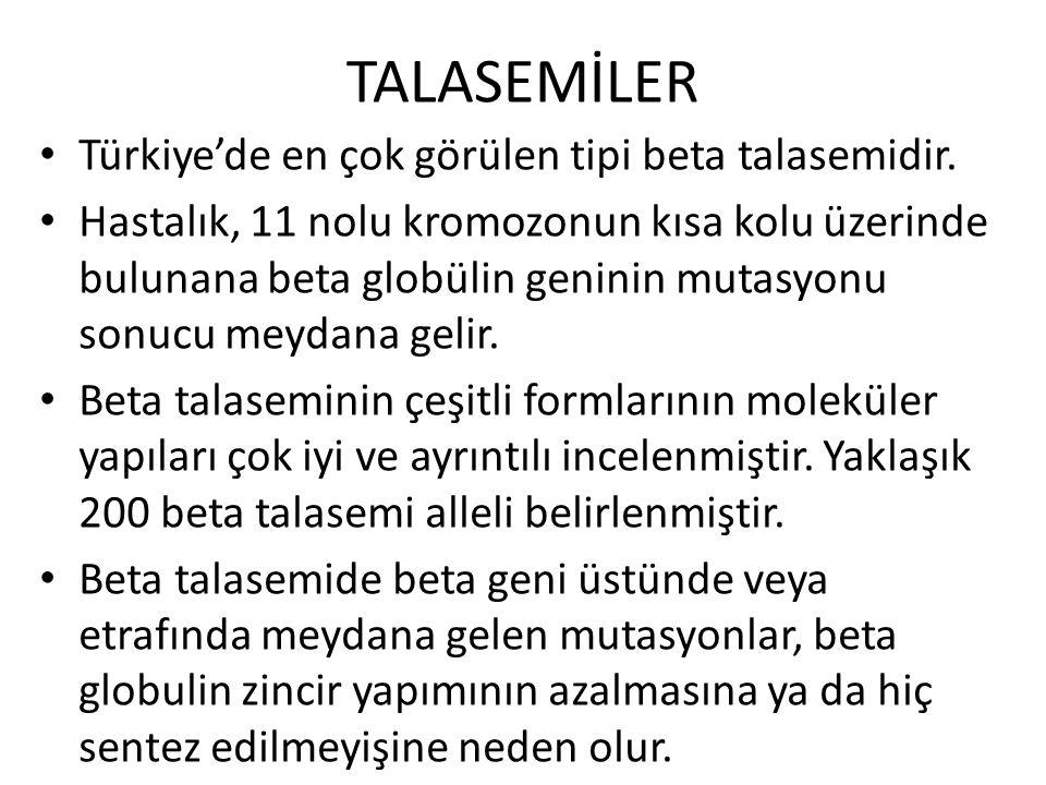 TALASEMİLER Türkiye'de en çok görülen tipi beta talasemidir. Hastalık, 11 nolu kromozonun kısa kolu üzerinde bulunana beta globülin geninin mutasyonu