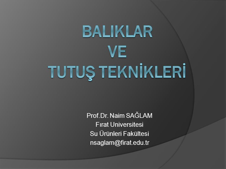 Prof.Dr. Naim SAĞLAM Fırat Universitesi Su Ürünleri Fakültesi nsaglam@firat.edu.tr