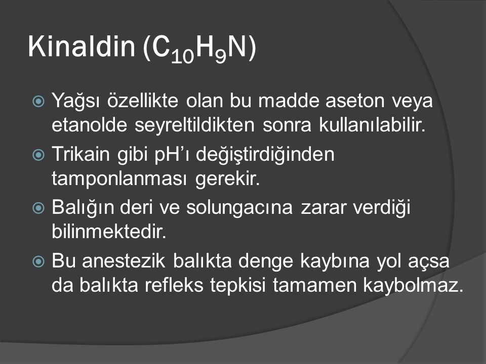 Kinaldin (C 10 H 9 N)  Yağsı özellikte olan bu madde aseton veya etanolde seyreltildikten sonra kullanılabilir.  Trikain gibi pH'ı değiştirdiğinden