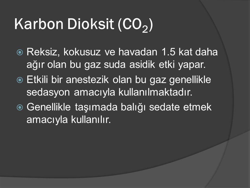Karbon Dioksit (CO 2 )  Reksiz, kokusuz ve havadan 1.5 kat daha ağır olan bu gaz suda asidik etki yapar.  Etkili bir anestezik olan bu gaz genellikl