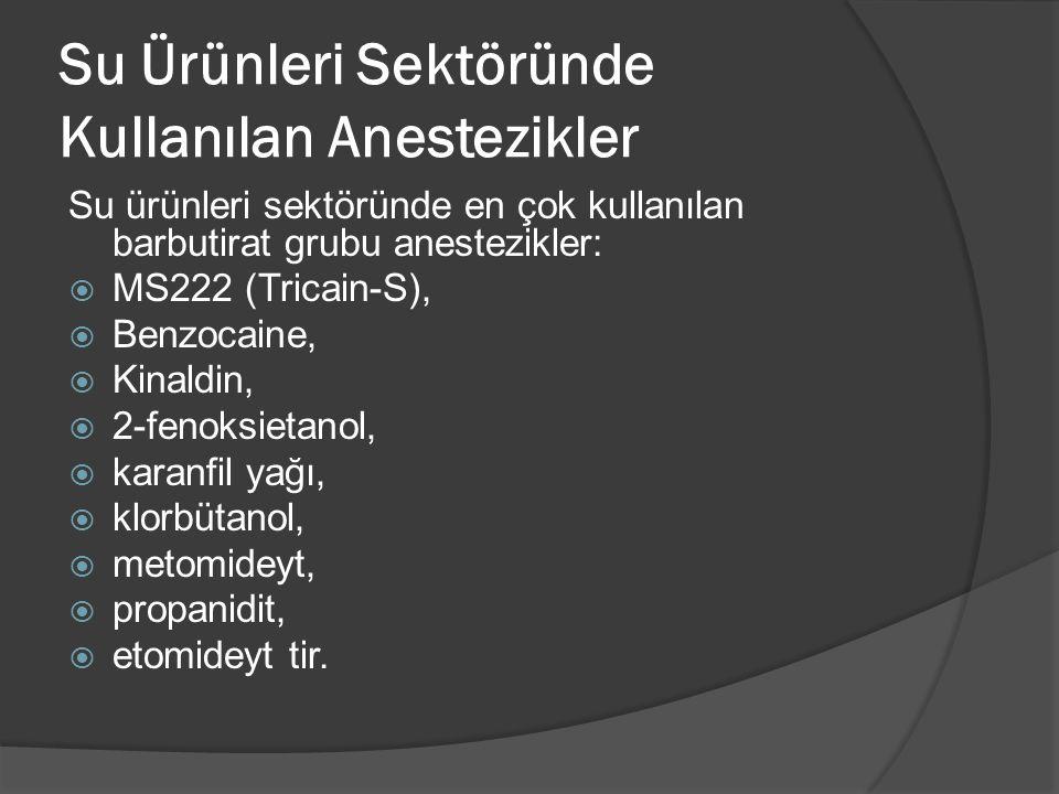 Su Ürünleri Sektöründe Kullanılan Anestezikler Su ürünleri sektöründe en çok kullanılan barbutirat grubu anestezikler:  MS222 (Tricain-S),  Benzocai