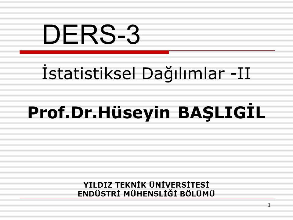 İstatistiksel Dağılımlar -II Prof.Dr.Hüseyin BAŞLIGİL YILDIZ TEKNİK ÜNİVERSİTESİ ENDÜSTRİ MÜHENSLİĞİ BÖLÜMÜ 1 DERS-3