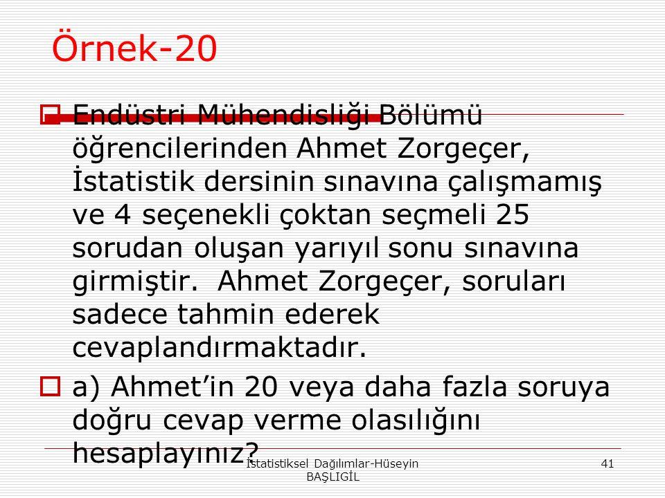 Örnek-20 İstatistiksel Dağılımlar-Hüseyin BAŞLIGİL 41  Endüstri Mühendisliği Bölümü öğrencilerinden Ahmet Zorgeçer, İstatistik dersinin sınavına çalı