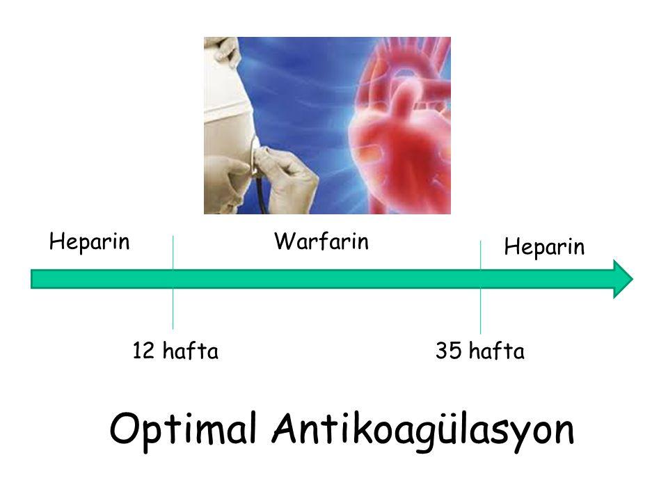 Optimal Antikoagülasyon Heparin Warfarin 12 hafta35 hafta