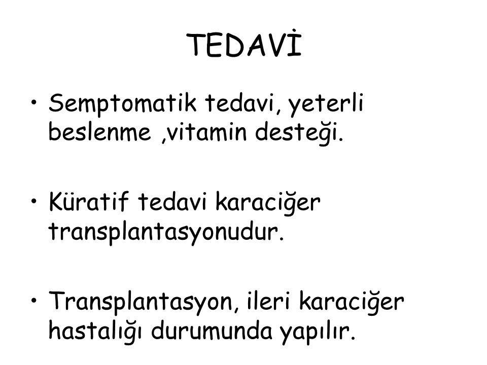 TEDAVİ Semptomatik tedavi, yeterli beslenme,vitamin desteği. Küratif tedavi karaciğer transplantasyonudur. Transplantasyon, ileri karaciğer hastalığı