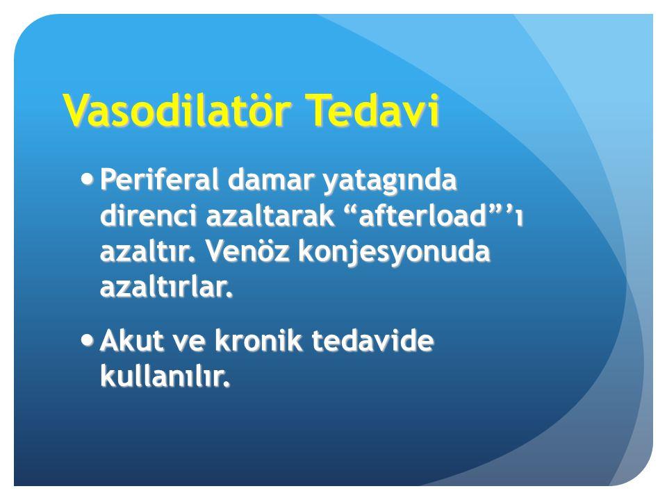 """Vasodilatör Tedavi Periferal damar yatagında direnci azaltarak """"afterload""""'ı azaltır. Venöz konjesyonuda azaltırlar. Periferal damar yatagında direnci"""
