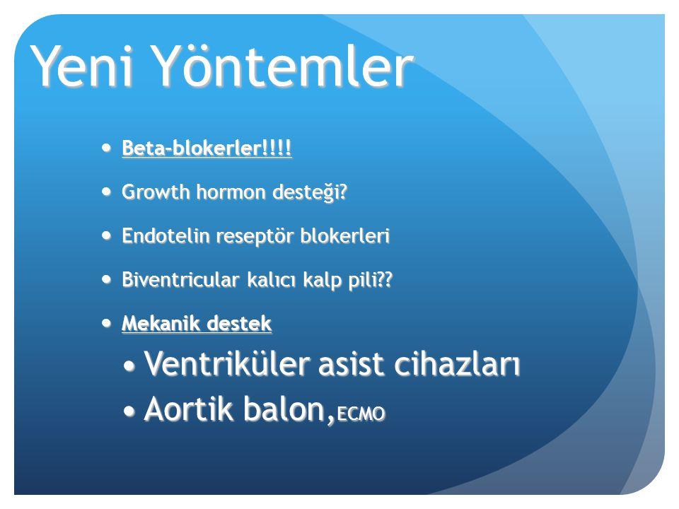 Yeni Yöntemler Beta-blokerler!!!! Beta-blokerler!!!! Growth hormon desteği? Growth hormon desteği? Endotelin reseptör blokerleri Endotelin reseptör bl