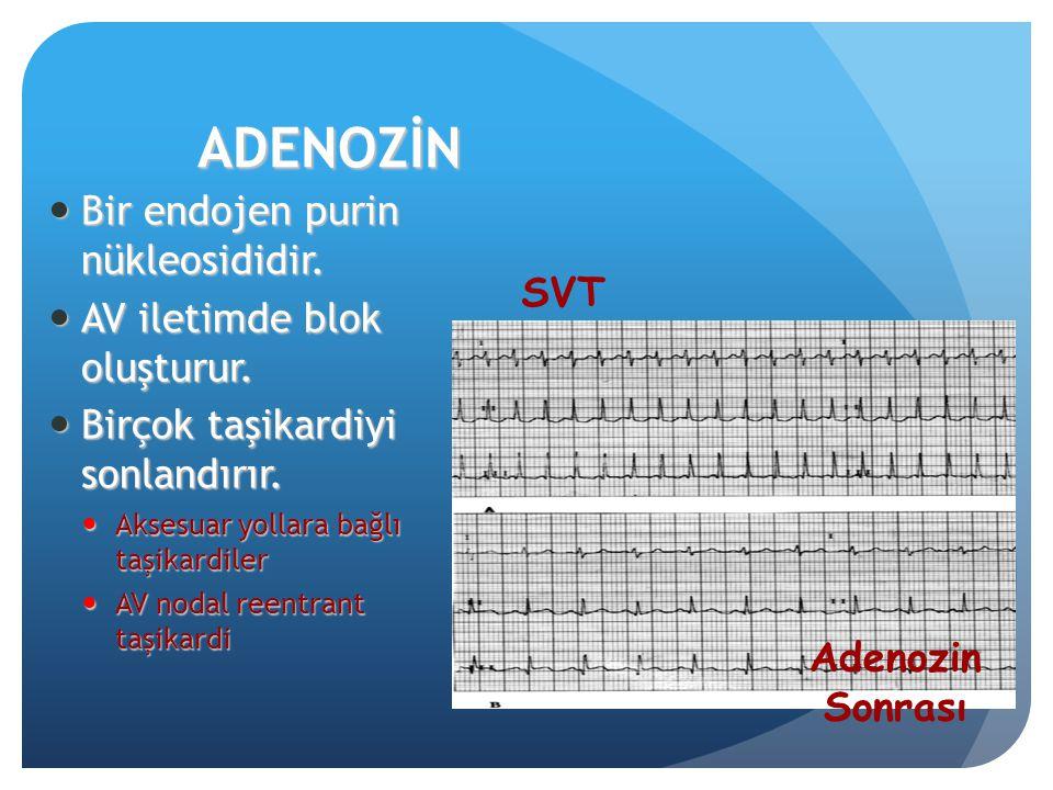 ADENOZİN Bir endojen purin nükleosididir. Bir endojen purin nükleosididir. AV iletimde blok oluşturur. AV iletimde blok oluşturur. Birçok taşikardiyi