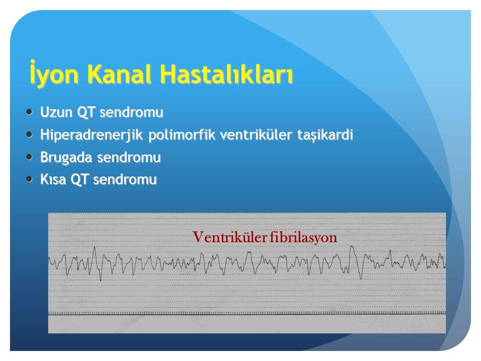 İyon Kanal Hastalıkları Uzun QT sendromu Uzun QT sendromu Hiperadrenerjik polimorfik ventriküler taşikardi Hiperadrenerjik polimorfik ventriküler taşi