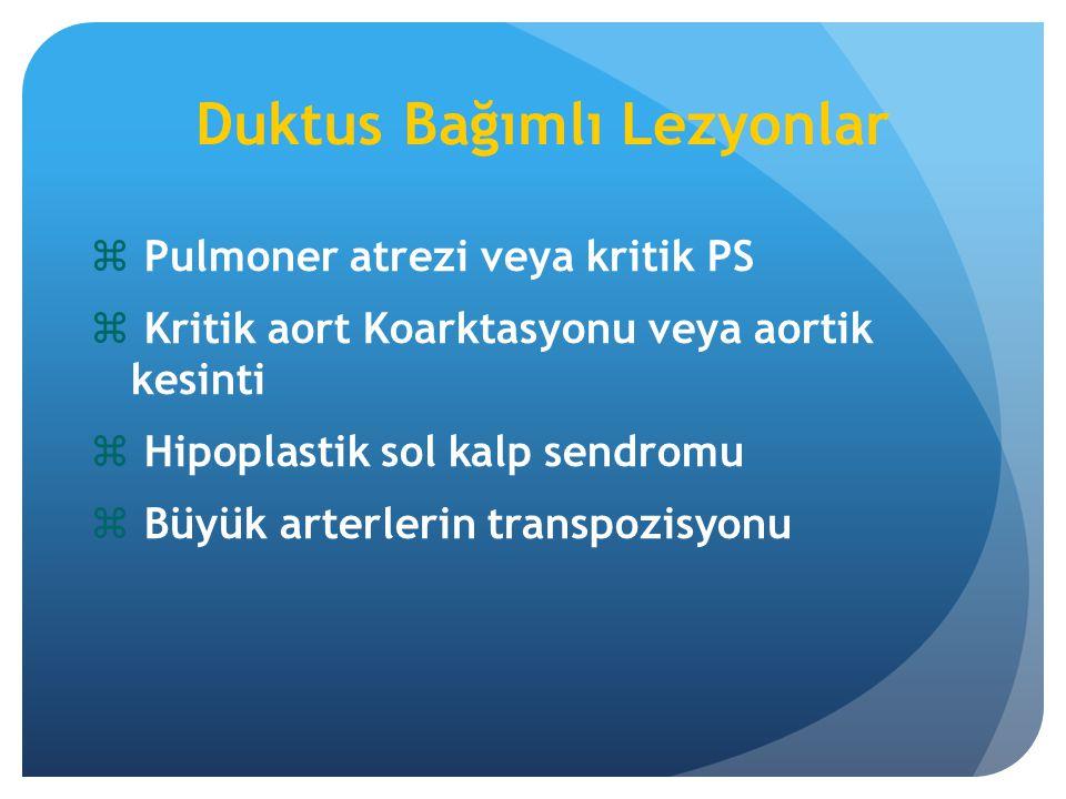 Duktus Bağımlı Lezyonlar  Pulmoner atrezi veya kritik PS  Kritik aort Koarktasyonu veya aortik kesinti  Hipoplastik sol kalp sendromu  Büyük arter