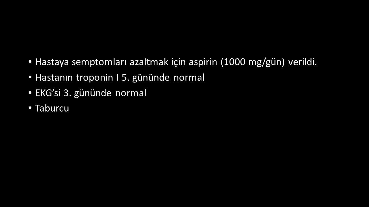 Hastaya semptomları azaltmak için aspirin (1000 mg/gün) verildi. Hastanın troponin I 5. gününde normal EKG'si 3. gününde normal Taburcu