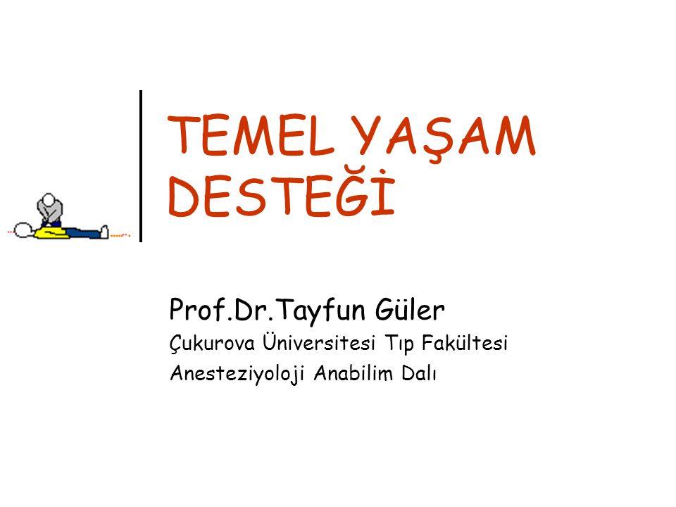 TEMEL YAŞAM DESTEĞİ Prof.Dr.Tayfun Güler Çukurova Üniversitesi Tıp Fakültesi Anesteziyoloji Anabilim Dalı