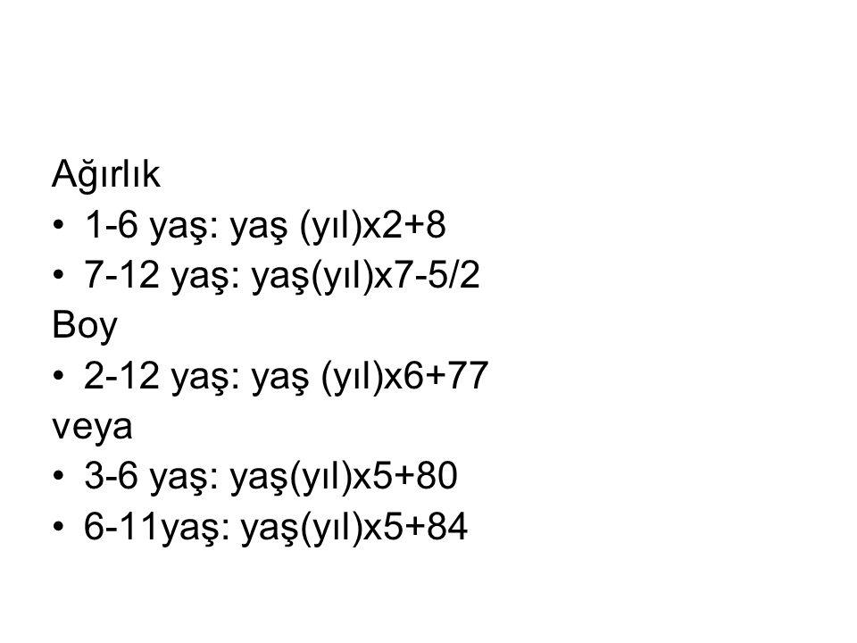 Ağırlık 1-6 yaş: yaş (yıl)x2+8 7-12 yaş: yaş(yıl)x7-5/2 Boy 2-12 yaş: yaş (yıl)x6+77 veya 3-6 yaş: yaş(yıl)x5+80 6-11yaş: yaş(yıl)x5+84