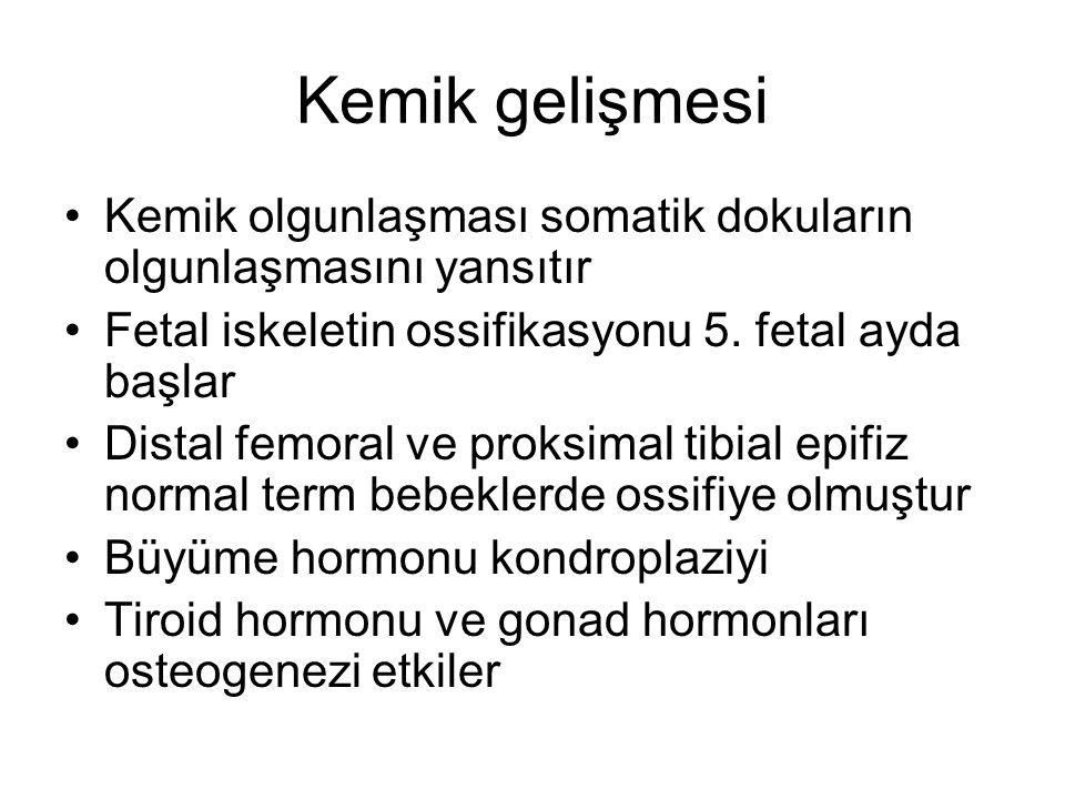 Kemik gelişmesi Kemik olgunlaşması somatik dokuların olgunlaşmasını yansıtır Fetal iskeletin ossifikasyonu 5. fetal ayda başlar Distal femoral ve prok