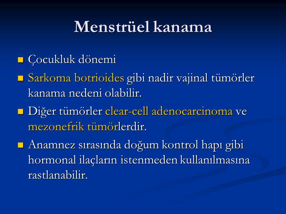 Menstrüel kanama Çocukluk dönemi Çocukluk dönemi Sarkoma botrioides gibi nadir vajinal tümörler kanama nedeni olabilir. Sarkoma botrioides gibi nadir
