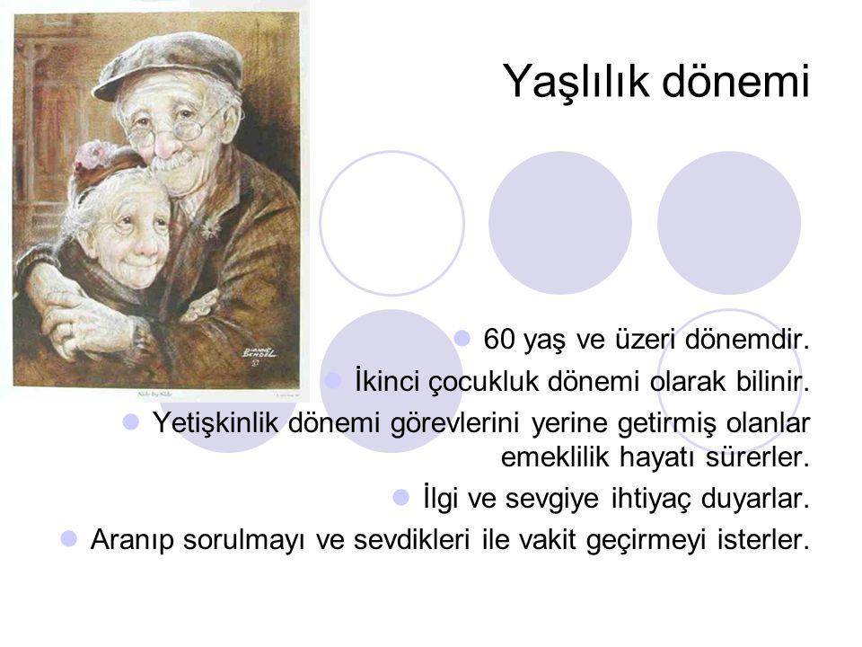 Yaşlılık dönemi 60 yaş ve üzeri dönemdir.İkinci çocukluk dönemi olarak bilinir.