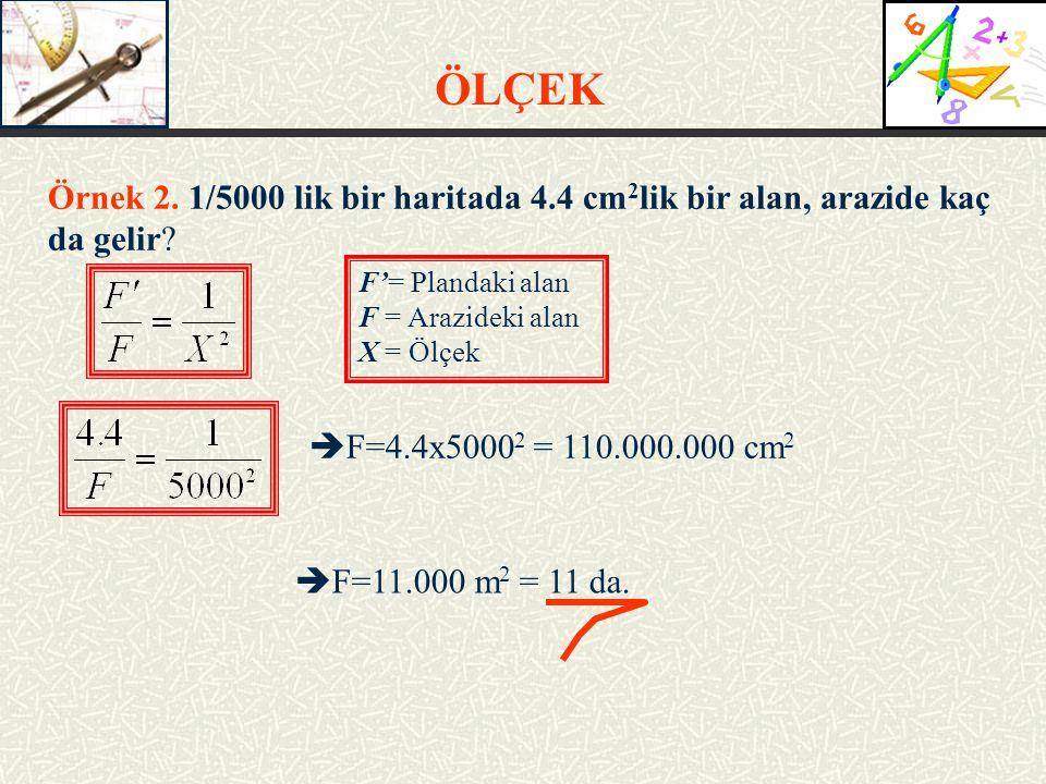 ÖLÇEK Örnek 2.1/5000 lik bir haritada 4.4 cm 2 lik bir alan, arazide kaç da gelir.
