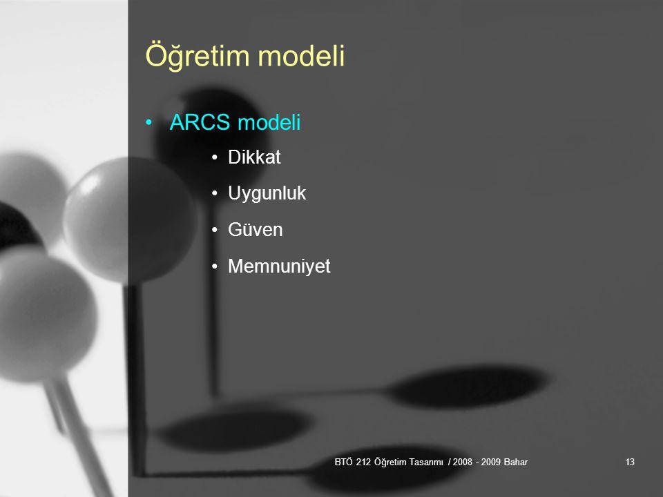 BTÖ 212 Öğretim Tasarımı / 2008 - 2009 Bahar13 Öğretim modeli ARCS modeli Dikkat Uygunluk Güven Memnuniyet