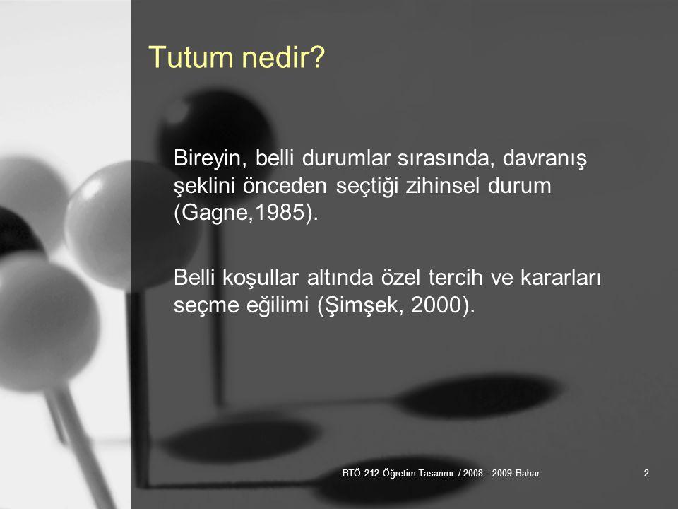 BTÖ 212 Öğretim Tasarımı / 2008 - 2009 Bahar2 Tutum nedir.