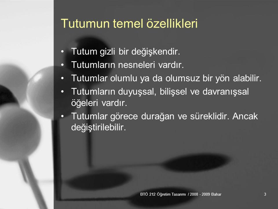 BTÖ 212 Öğretim Tasarımı / 2008 - 2009 Bahar3 Tutumun temel özellikleri Tutum gizli bir değişkendir.