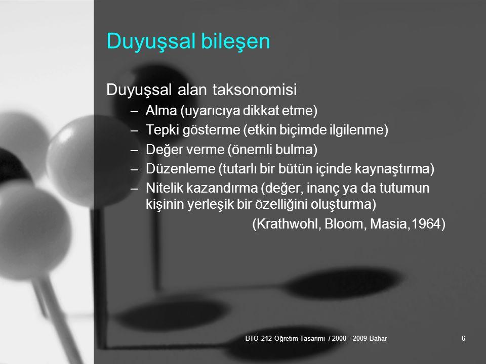 BTÖ 212 Öğretim Tasarımı / 2008 - 2009 Bahar7 Tutumun bileşenleri Tutumların oluşmasında sözü edilen üç bileşen (bilişsel, davranışsal, duyuşsal) de rol oynamaktadır.
