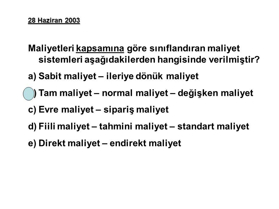 28 Haziran 2003 Maliyetleri kapsamına göre sınıflandıran maliyet sistemleri aşağıdakilerden hangisinde verilmiştir? a)Sabit maliyet – ileriye dönük ma