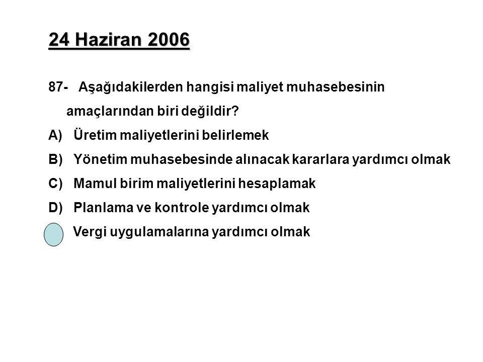 24 Haziran 2006 87- Aşağıdakilerden hangisi maliyet muhasebesinin amaçlarından biri değildir? A) Üretim maliyetlerini belirlemek B) Yönetim muhasebesi
