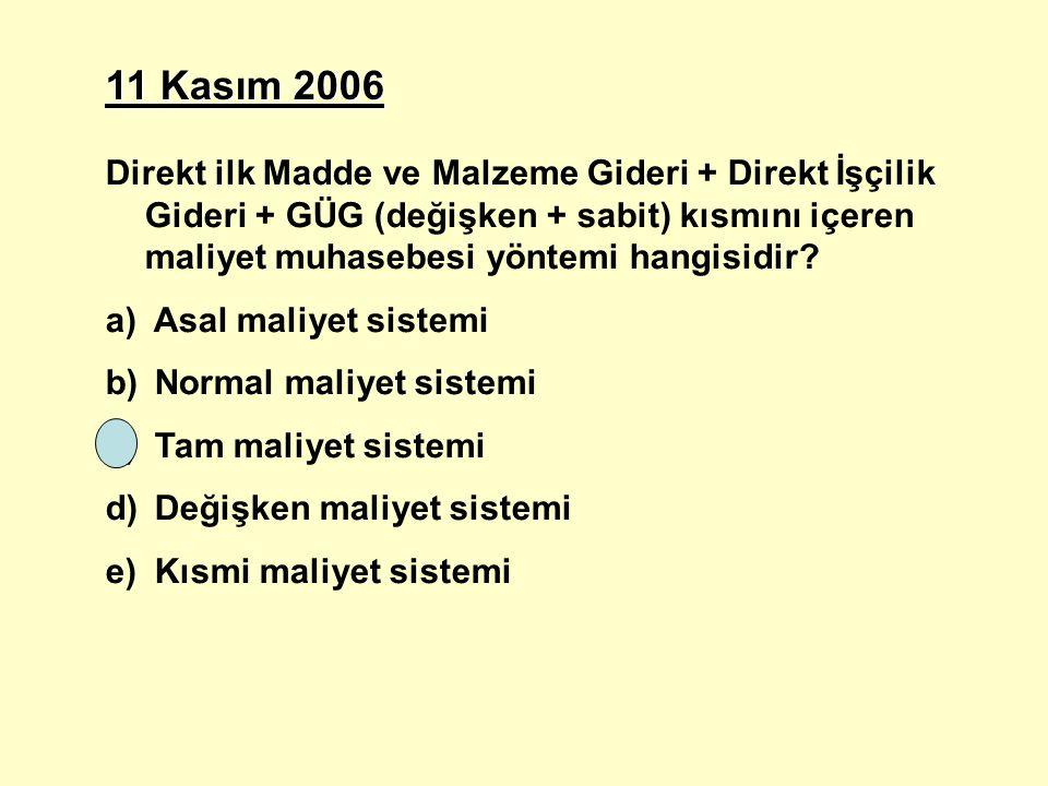11 Kasım 2006 Direkt ilk Madde ve Malzeme Gideri + Direkt İşçilik Gideri + GÜG (değişken + sabit) kısmını içeren maliyet muhasebesi yöntemi hangisidir