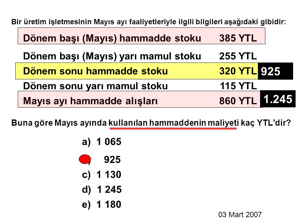 Bir üretim işletmesinin Mayıs ayı faaliyetleriyle ilgili bilgileri aşağıdaki gibidir: Dönem başı (Mayıs) hammadde stoku385 YTL Dönem başı (Mayıs) yarı
